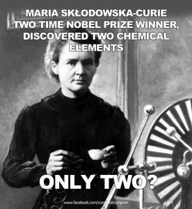 Maria Skłodowska-Curie, dwie nagrody Nobla, odkryła dwa pierwiastki chemiczne. Tylko dwa?